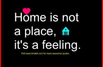 Inspiring and beautiful quotes about home -Home is not a place, it's a feeling