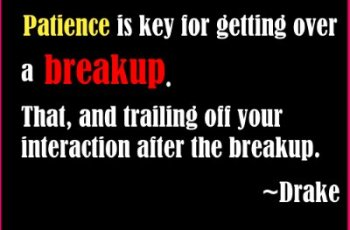 break up quotes image-Patience is key for getting over a breakup. That, and trailing off your interaction after the breakup