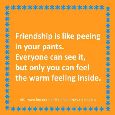 funny friendship quotes and sayings on www.bmabh.com. only you can feel the warm feeling inside.