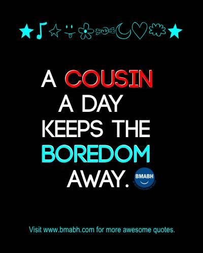 Funny cousin quotes and sayings with images on www.bmabh.com-A cousin a day keeps the boredom away