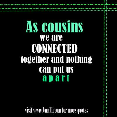 cute cousin quotes on www.bmabh.com - As cousins, we are connected together and nothing can put us apart