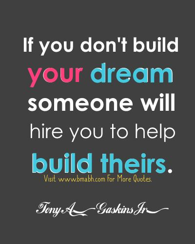 Dreams Quotes-If you don't build your dream someone will hire you to help build theirs