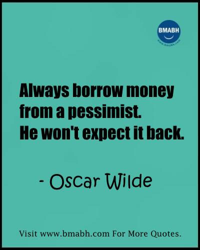 Witty Funny Quotes By Famous People With Images from www.bmabh.com- Always borrow money from a pessimist. He won't expect it back