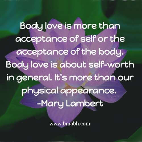 Body love is about self-worth in general. It's more than our physical appearance