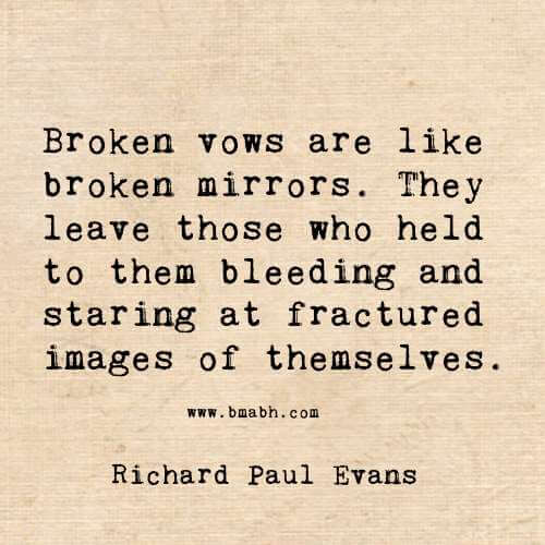 Broken Heart Quotes -Broken vows are like broken mirrors