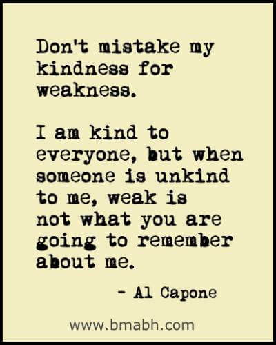 Don't Mistake My Kindness For Weakness Quotes And Sayings