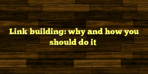 Link building: why and how you should do it