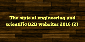 The state of engineering and scientific B2B websites 2016 (2)