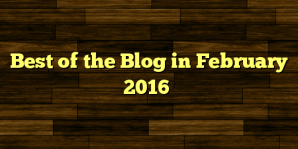 Best of the Blog in February 2016