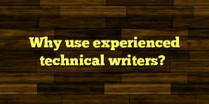 Why use experienced technical writers?