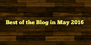 Best of the Blog in May 2016