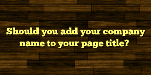 Should you add your company name to your page title?