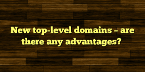 New top-level domains – are there any advantages?