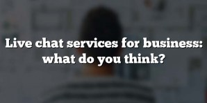 Live chat services for business: what do you think?