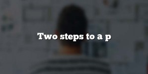 Two steps to a p