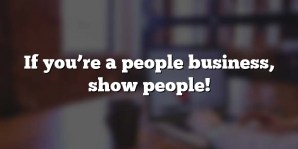 If you're a people business, show people!