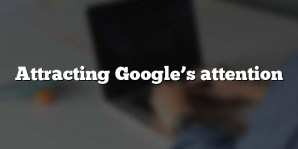 Attracting Google's attention
