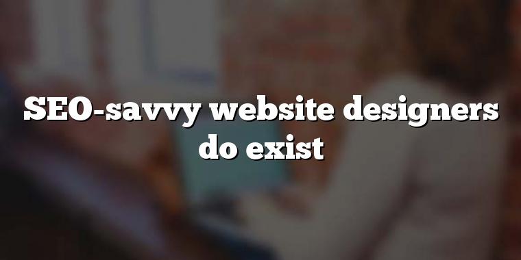 SEO-savvy website designers do exist