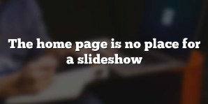 The home page is no place for a slideshow