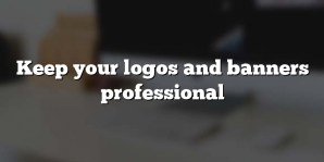 Keep your logos and banners professional