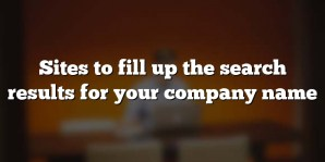 Sites to fill up the search results for your company name