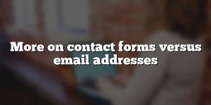 More on contact forms versus email addresses