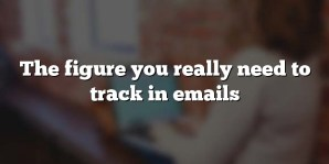 The figure you really need to track in emails