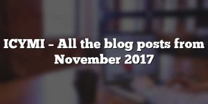 ICYMI – All the blog posts from November 2017