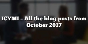 ICYMI – All the blog posts from October 2017