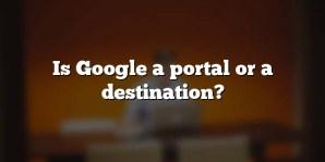 Is Google a portal or a destination?