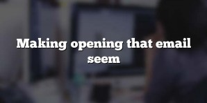 Making opening that email seem