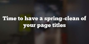 Time to have a spring-clean of your page titles