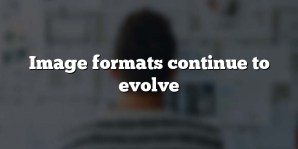 Image formats continue to evolve