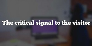 The critical signal to the visitor
