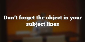 Don't forget the object in your subject lines