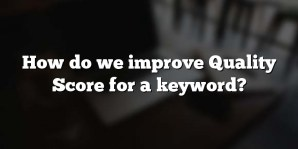 How do we improve Quality Score for a keyword?