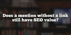Does a mention without a link still have SEO value?