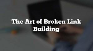 The Art of Broken Link Building