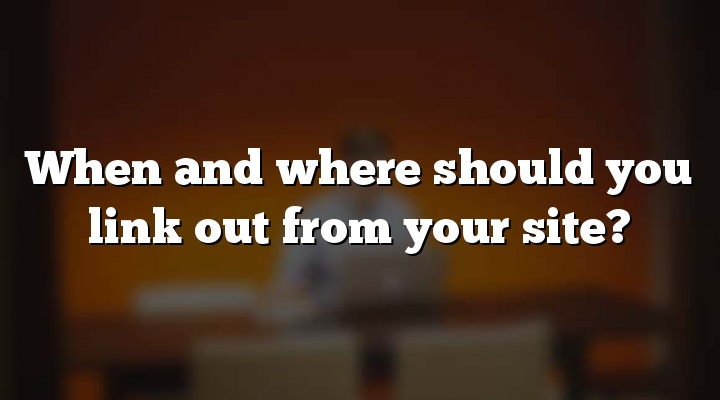 When and where should you link out from your site?