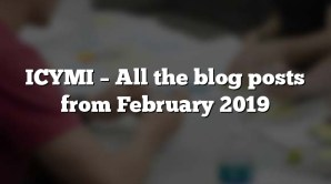 ICYMI – All the blog posts from February 2019