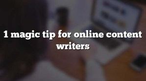 1 magic tip for online content writers