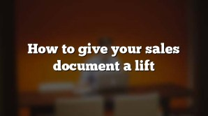 How to give your sales document a lift