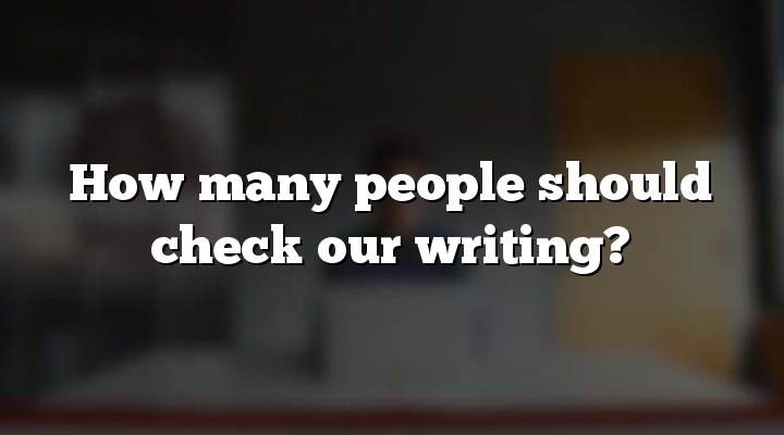 How many people should check our writing?