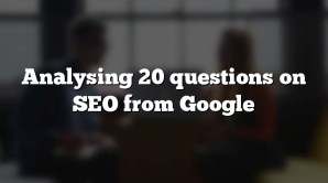 Analysing 20 questions on SEO from Google