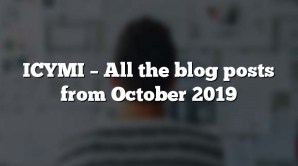 ICYMI – All the blog posts from October 2019