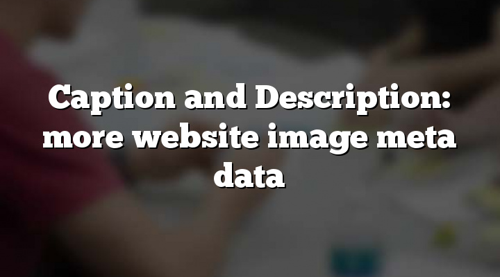 Caption and Description: more website image meta data