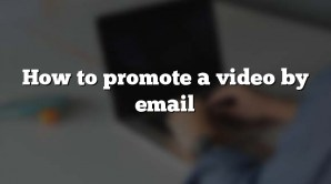 How to promote a video by email