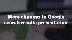 More changes in Google search results presentation