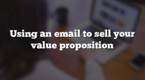 Using an email to sell your value proposition