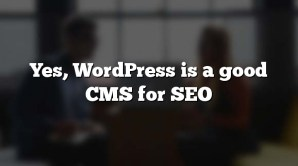 Yes, WordPress is a good CMS for SEO